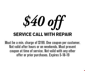 $40 off service call with repair. Must be a min. charge of $199. One coupon per customer. Not valid after hours or on weekends. Must present coupon at time of service. Not valid with any other offer or prior purchases. Expires 5-18-19