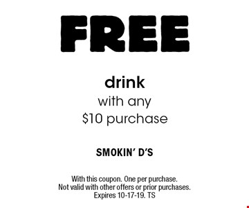 FREE drink with any $10 purchase. With this coupon. One per purchase. Not valid with other offers or prior purchases. Expires 10-17-19. TS