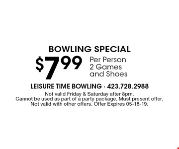 $7.99 Per Person 2 Games and Shoes. Not valid Friday & Saturday after 8pm.Cannot be used as part of a party package. Must present offer.Not valid with other offers. Offer Expires 05-18-19.