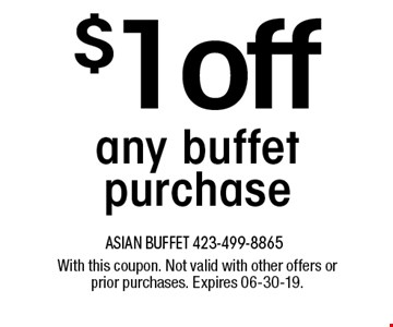 $1off any buffet purchase. With this coupon. Not valid with other offers or prior purchases. Expires 06-30-19.