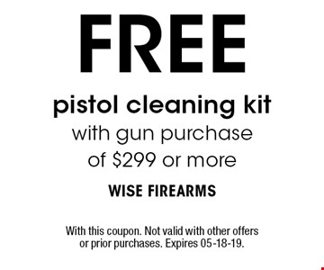 FREE pistol cleaning kit with gun purchase of $299 or more. With this coupon. Not valid with other offers or prior purchases. Expires 05-18-19.