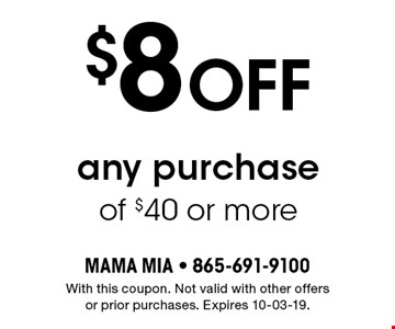 $8 Off any purchase of $40 or more. With this coupon. Not valid with other offers or prior purchases. Expires 10-03-19.