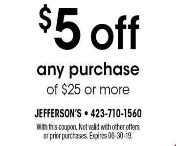 $5off any purchase of $25 or more. With this coupon. Not valid with other offers or prior purchases. Expires 06-30-19.