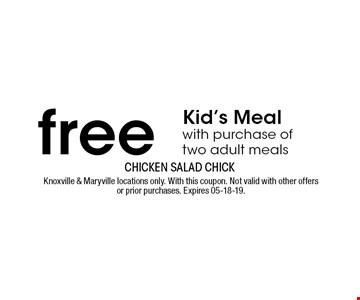 free Kid's Meal with purchase of two adult meals. Knoxville & Maryville locations only. With this coupon. Not valid with other offers or prior purchases. Expires 05-18-19.