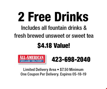 2 Free Drinks Includes all fountain drinks &fresh brewed unsweet or sweet tea$4.18 Value!. Limited Delivery Area - $7.50 MinimumOne Coupon Per Delivery. Expires 05-18-19