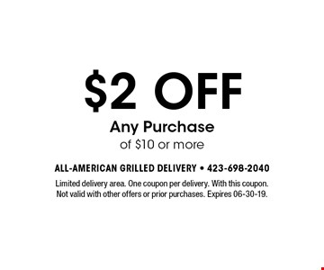 $2 OFF Any Purchase of $10 or more. Limited delivery area. One coupon per delivery. With this coupon. Not valid with other offers or prior purchases. Expires 06-30-19.