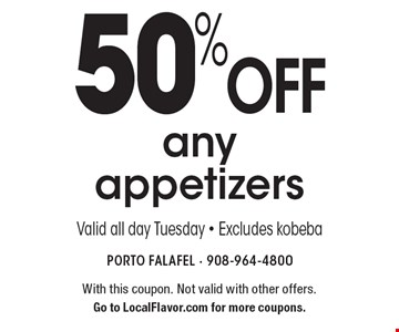 50% off any appetizers Valid all day Tuesday - Excludes kobeba. With this coupon. Not valid with other offers. Go to LocalFlavor.com for more coupons.