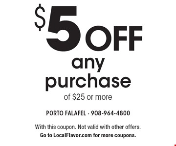 $5 off any purchase of $25 or more. With this coupon. Not valid with other offers. Go to LocalFlavor.com for more coupons.