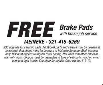 Free Brake Pads with brake job service. $30 upgrade for ceramic pads. Additional parts and service may be needed at extra cost. Pad shoes must be installed at Meineke Semoran Blvd. location only. Discount applies to regular retail pricing. Not valid with other offers or warranty work. Coupon must be presented at time of estimate. Valid on most cars and light trucks. See store for details. Offer expires 6-3-19.