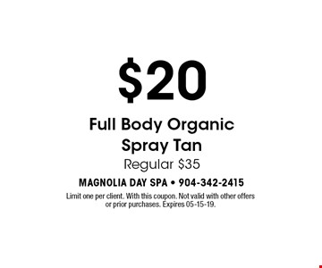 $20 Full Body Organic Spray Tan Regular $35. Limit one per client. With this coupon. Not valid with other offers or prior purchases. Expires 05-15-19.
