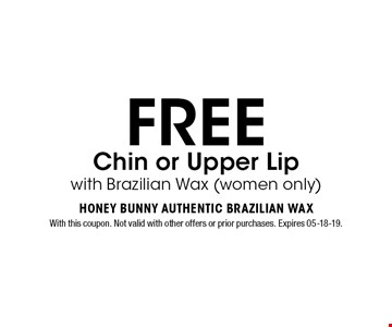 FREE Chin or Upper Lip with Brazilian Wax (women only). With this coupon. Not valid with other offers or prior purchases. Expires 05-18-19.