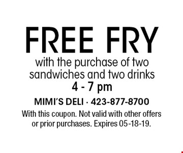 free Fry with the purchase of two sandwiches and two drinks 4 - 7 pm. With this coupon. Not valid with other offersor prior purchases. Expires 05-18-19.