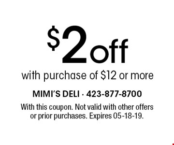 $2 off with purchase of $12 or more. With this coupon. Not valid with other offersor prior purchases. Expires 05-18-19.