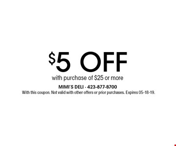 $5 off with purchase of $25 or more. With this coupon. Not valid with other offersor prior purchases. Expires 05-18-19.