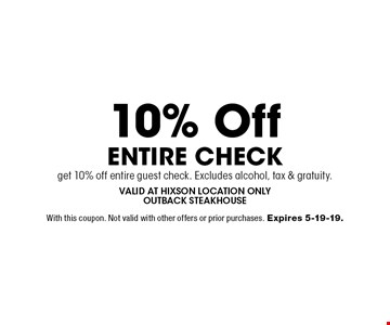 10% Off Entire Checkget 10% off entire guest check. Excludes alcohol, tax & gratuity.. Valid at hixSon location onlyoutback steakhouseWith this coupon. Not valid with other offers or prior purchases. Expires 5-19-19.