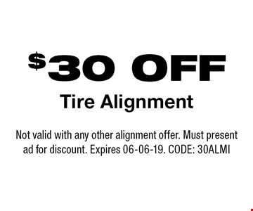 $30 OFF Tire Alignment. Not valid with any other alignment offer. Must present ad for discount. Expires 06-06-19. CODE: 30ALMI