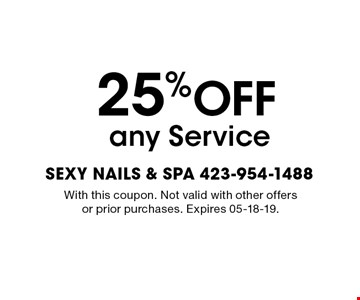 25% OFF any Service. With this coupon. Not valid with other offers or prior purchases. Expires 05-18-19.