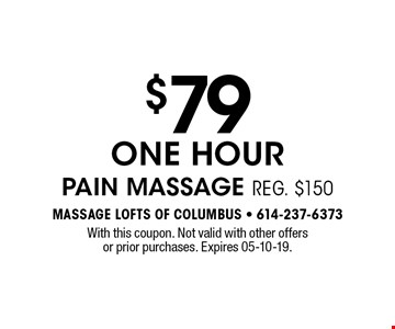 $79 ONE HOUR Pain Massage reg. $150. With this coupon. Not valid with other offers or prior purchases. Expires 05-10-19.