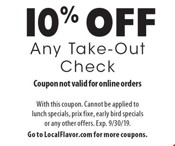 10% off Any Take-Out Check. Coupon not valid for online orders. With this coupon. Cannot be applied to lunch specials, prix fixe, early bird specials or any other offers. Exp. 9/30/19. Go to LocalFlavor.com for more coupons.