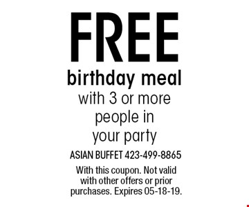 FREE birthday mealwith 3 or more people inyour party. With this coupon. Not valid with other offers or prior purchases. Expires 05-18-19.