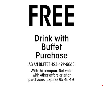 FREE Drink with BuffetPurchase. With this coupon. Not valid with other offers or prior purchases. Expires 05-18-19.
