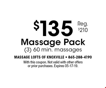$135 Massage Pack(3) 60 min. massages. With this coupon. Not valid with other offers or prior purchases. Expires 05-17-19.