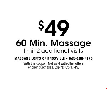 $49 60 Min. Massagelimit 2 additional visits. With this coupon. Not valid with other offers or prior purchases. Expires 05-17-19.