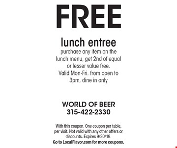 Free lunch entree purchase any item on the lunch menu, get 2nd of equal