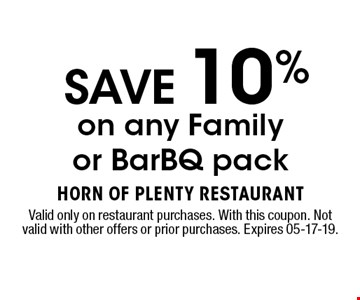 SAVE 10%on any Family or BarBQ pack. Valid only on restaurant purchases. With this coupon. Not valid with other offers or prior purchases. Expires 05-17-19.
