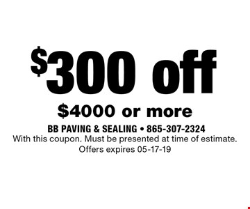 $300 off $4000 or more. With this coupon. Must be presented at time of estimate. Offers expires 05-17-19