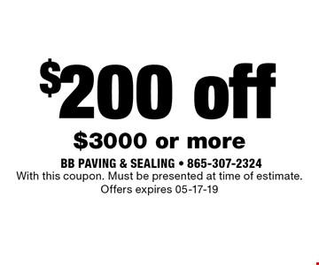 $200 off $3000 or more. With this coupon. Must be presented at time of estimate. Offers expires 05-17-19