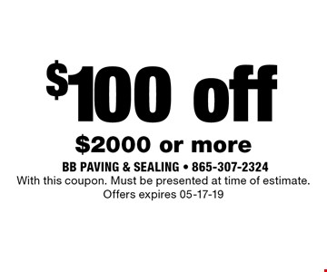 $100 off $2000 or more. With this coupon. Must be presented at time of estimate. Offers expires 05-17-19
