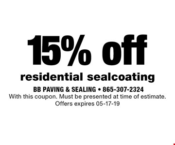 15% off residential sealcoating. With this coupon. Must be presented at time of estimate. Offers expires 05-17-19