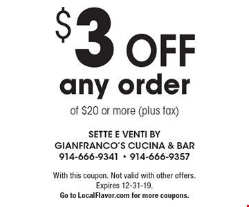 $3 off any order of $20 or more (plus tax). With this coupon. Not valid with other offers. Expires 12-31-19. Go to LocalFlavor.com for more coupons.