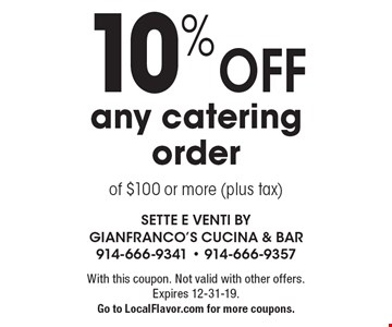 10% off any catering order of $100 or more (plus tax). With this coupon. Not valid with other offers. Expires 12-31-19. Go to LocalFlavor.com for more coupons.