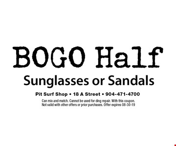 BOGO Half Sunglasses or Sandals. Can mix and match. Cannot be used for ding repair. With this coupon. Not valid with other offers or prior purchases. Offer expires 08-30-19