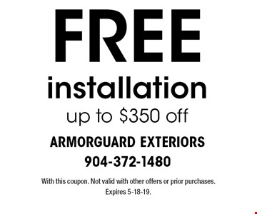 FREE installation up to $350 off. With this coupon. Not valid with other offers or prior purchases. Expires 5-18-19.