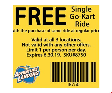 Free Single Go-Kart Ride with the purchase of same ride at regular price. . Valid at all 3 locations. Not valid with any other offers. Limit 1 per person per day. Expires 06-30-19. SKU#8750