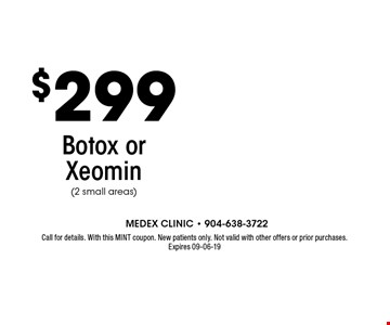 $299 Botox or Xeomin(2 small areas). Call for details. With this MINT coupon. New patients only. Not valid with other offers or prior purchases.Expires 09-06-19