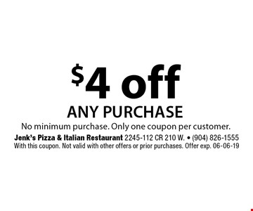 $4 off any purchase. Jenk's Pizza & Italian Restaurant 2245-112 CR 210 W. - (904) 826-1555With this coupon. Not valid with other offers or prior purchases. Offer exp. 06-06-19