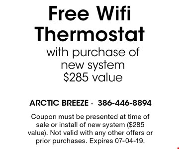 Free WifiThermostat with purchase of new system$285 value. Coupon must be presented at time of sale or install of new system ($285 value). Not valid with any other offers or prior purchases. Expires 07-04-19.