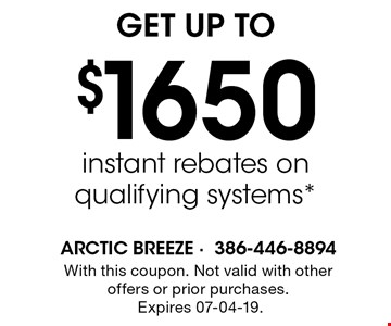 $1650 instant rebates onqualifying systems*. With this coupon. Not valid with other offers or prior purchases. Expires 07-04-19.