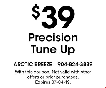 $39 Precision Tune Up. With this coupon. Not valid with other offers or prior purchases. Expires 07-04-19.