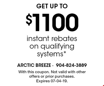 $1100 instant rebates on qualifying systems*. With this coupon. Not valid with other offers or prior purchases. Expires 07-04-19.