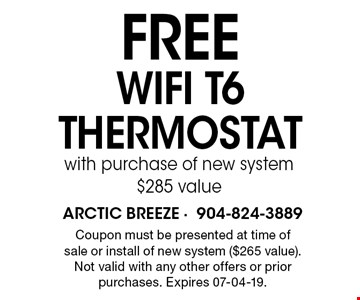 FREE WIFI T6THERMOSTAT with purchase of new system $285 value. Coupon must be presented at time of sale or install of new system ($265 value). Not valid with any other offers or prior purchases. Expires 07-04-19.
