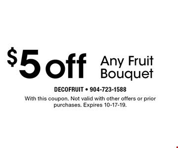 $5off Any Fruit Bouquet. With this coupon. Not valid with other offers or prior purchases. Expires 10-17-19.decofruit - 904-723-1588