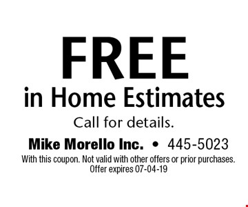 Free in Home EstimatesCall for details.. Mike Morello Inc.-445-5023 With this coupon. Not valid with other offers or prior purchases. Offer expires 07-04-19
