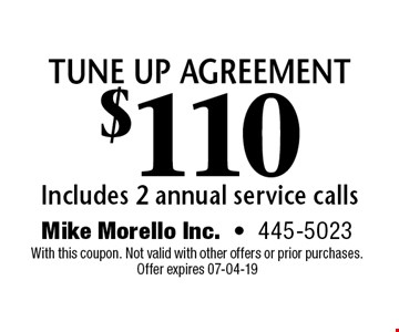 tune up agreement$110 Includes 2 annual service calls. Mike Morello Inc.-445-5023 With this coupon. Not valid with other offers or prior purchases. Offer expires 07-04-19
