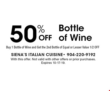 50% OFF Bottle of Wine. With this offer. Not valid with other offers or prior purchases. Expires 10-17-19.