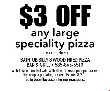 $3 off any large speciality pizza dine in or delivery. With this coupon. Not valid with other offers or prior purchases. One coupon per table, per visit. Expires 8-2-19. Go to LocalFlavor.com for more coupons.